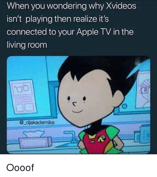 xvideos: When you wondering why Xvideos  isn't playing then realize it's  connected to your Apple TV in the  living room  djakademiks Oooof