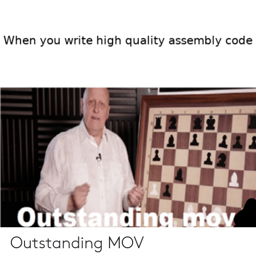 Code, You, and Mov: When you write high quality assembly code  Outstanding mov Outstanding MOV
