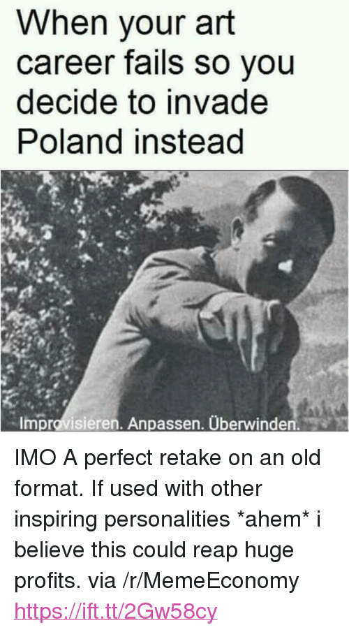 """Old, Poland, and Art: When your art  career fails so you  decide to invade  Poland instead  Improvisieren. Anpassen. Überwinden. <p>IMO A perfect retake on an old format. If used with other inspiring personalities *ahem* i believe this could reap huge profits. via /r/MemeEconomy <a href=""""https://ift.tt/2Gw58cy"""">https://ift.tt/2Gw58cy</a></p>"""