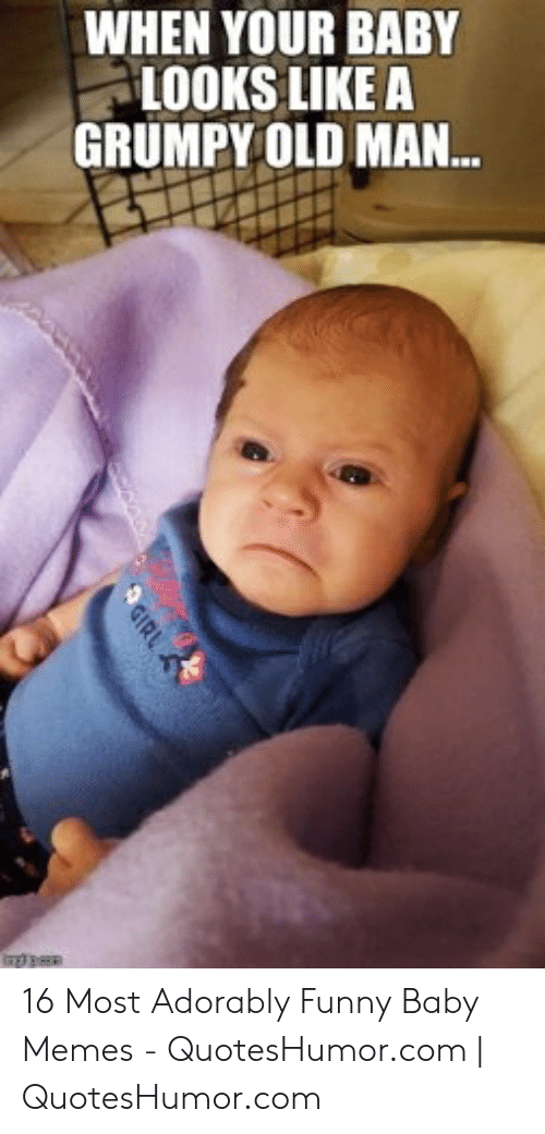 Adorably Funny: WHEN YOUR BABY  LOOKS LIKEA  GRUMPY OLD MAN.. 16 Most Adorably Funny Baby Memes - QuotesHumor.com | QuotesHumor.com