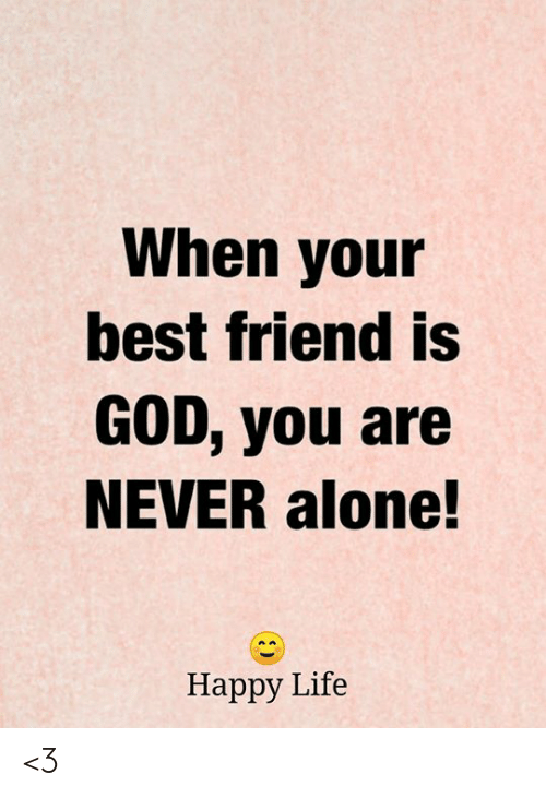 Being Alone, Best Friend, and God: When your  best friend is  GOD, you are  NEVER alone!  Нарру Life <3