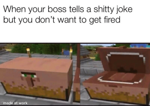 shitty: When your boss tells a shitty joke  but you don't want to get fired  made at work