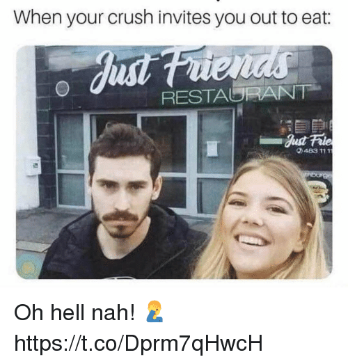 hell nah: When your crush invites you out to eat:  RESTAURANT  483 111 Oh hell nah! 🤦♂️ https://t.co/Dprm7qHwcH