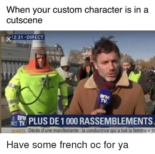 French, Dune, and Character: When your custom character is in a  cutscene  2:31 DIRECT  N ,  PLUS DE 1000 RASSEMBLEMENTS  ALERTE Décès d'une manifestante: la conductrice qui a tué la femme a ét Have some french oc for ya