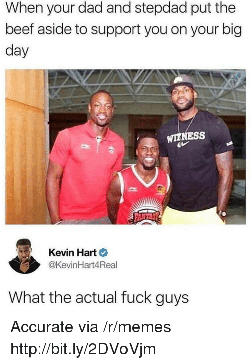 Kevin Hart: When your dad and stepdad put the  beef aside to support you on your big  day  WIENESS  Kevin Hart  @KevinHart4Real  What the actual fuck guys Accurate via /r/memes http://bit.ly/2DVoVjm