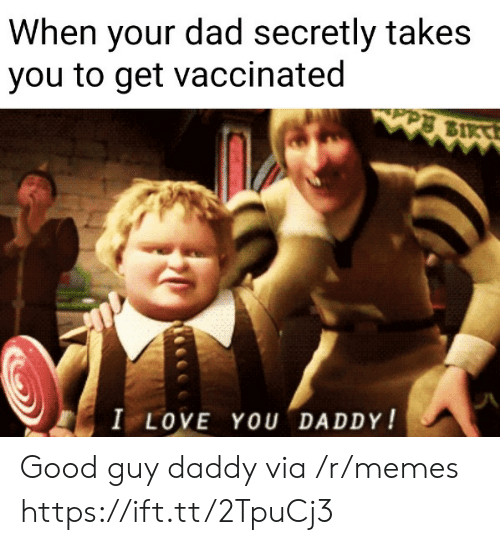 Dad, Love, and Memes: When your dad secretly takes  you to get vaccinated  I LOVE YOU DADDY! Good guy daddy via /r/memes https://ift.tt/2TpuCj3