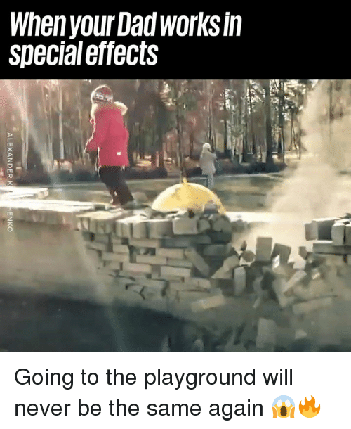 Dad, Dank, and Never: When your Dad worKS In  specialeffects  ni Going to the playground will never be the same again 😱🔥