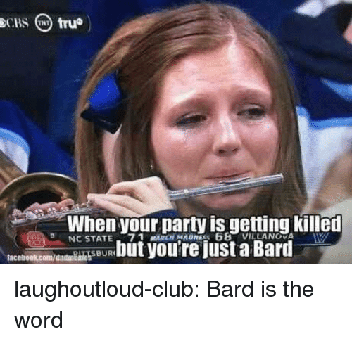 bard: When your Darty is getting killen  NC STATE-7 1 MARCH MADNESS 68  VILLANOVA  SBUR laughoutloud-club:  Bard is the word