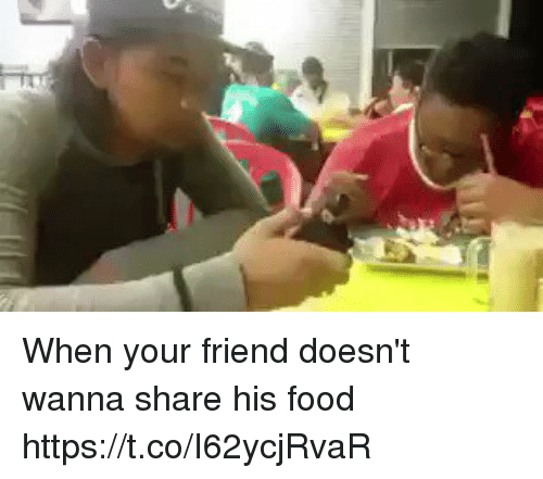 coed: When your friend doesn't wanna share his food   https://t.co/I62ycjRvaR