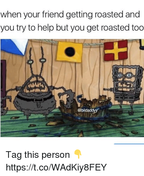You Get Roasted: when your friend getting roasted and  you try to help but you get roasted too  @bilda Tag this person 👇 https://t.co/WAdKiy8FEY