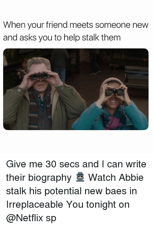 Baes: When your friend meets someone new  and asks you to help stalk them Give me 30 secs and I can write their biography 🕵🏻♀️ Watch Abbie stalk his potential new baes in Irreplaceable You tonight on @Netflix sp