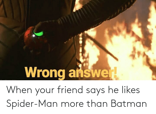 When Your Friend: When your friend says he likes Spider-Man more than Batman