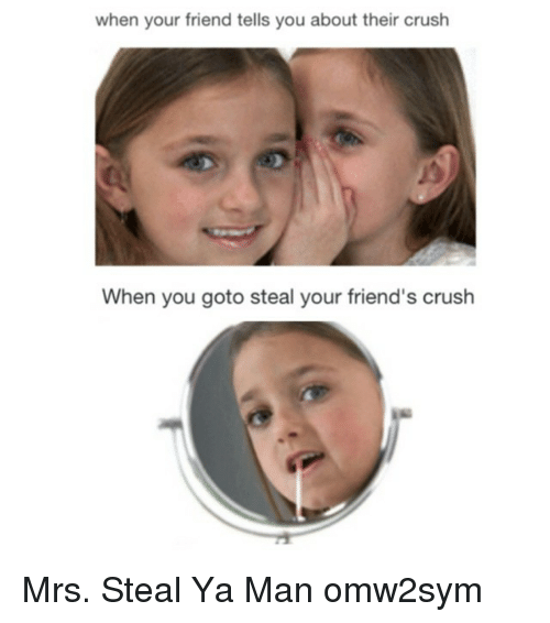 Crush friend steals your your when what do to When Your