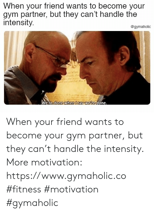 Were Done: When your friend wants to become your  gym partner, but they can't handle the  intensity.  @gymaholic  Were done when Isav were done When your friend wants to become your gym partner, but they can't handle the intensity.  More motivation: https://www.gymaholic.co  #fitness #motivation #gymaholic