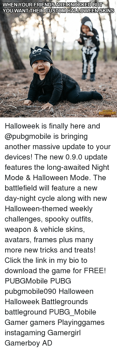 Bui: WHEN YOUR FRIENDSARE KNOCKED BUI  YOU WANT THEIR CUSTOMHALLOWEENSKINS  0  RAİTIERATİ Halloweek is finally here and @pubgmobile is bringing another massive update to your devices! The new 0.9.0 update features the long-awaited Night Mode & Halloween Mode. The battlefield will feature a new day-night cycle along with new Halloween-themed weekly challenges, spooky outfits, weapon & vehicle skins, avatars, frames plus many more new tricks and treats! Click the link in my bio to download the game for FREE! PUBGMobile PUBG pubgmobile090 Halloween Halloweek Battlegrounds battleground PUBG_Mobile Gamer gamers Playinggames instagaming Gamergirl Gamerboy AD