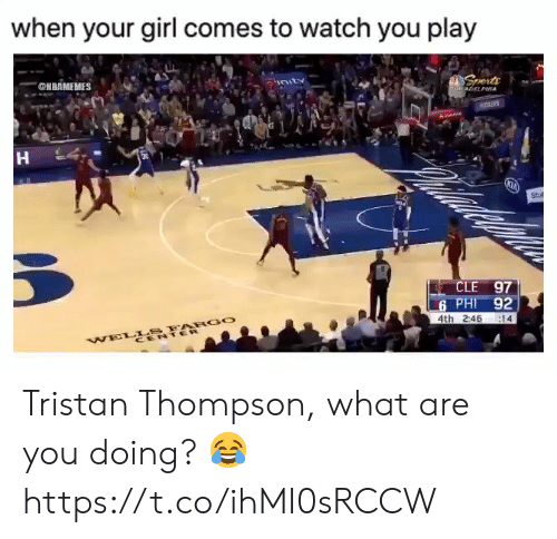 Thompson: when your girl comes to watch you play  @HBAMEMES  vnuts  Sports  PE8ArELPHIA  Abe  30  Stut  CLE 97  6 PHI 92  4th 2:46  14  WELLS FARGO  CENTER Tristan Thompson, what are you doing? 😂 https://t.co/ihMI0sRCCW