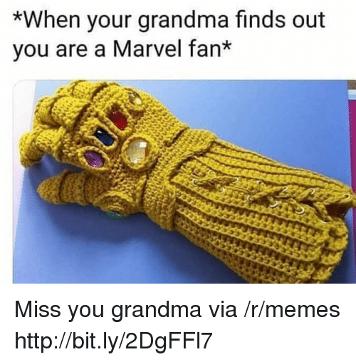 Grandma, Memes, and Http: *When your grandma finds out  vou are a Marvel fan* Miss you grandma via /r/memes http://bit.ly/2DgFFl7