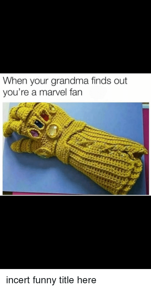 Funny, Grandma, and Marvel: When your grandma finds out  you're a marvel fan incert funny title here