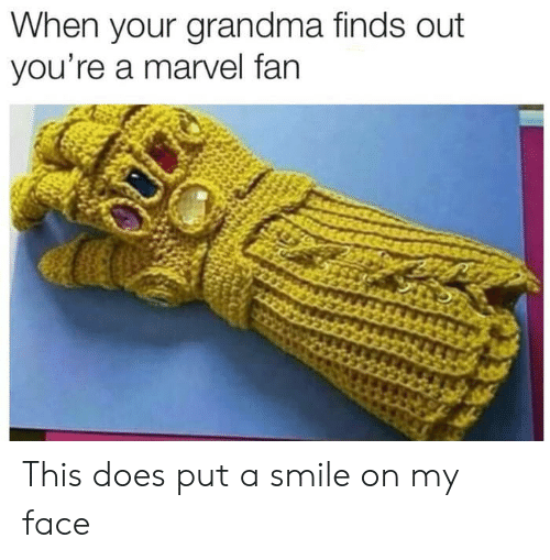 Grandma, Marvel, and Smile: When your grandma finds out  you're a marvel fan This does put a smile on my face