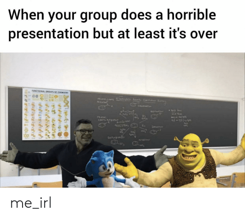 Irl, Me IRL, and Asp: When your group does a horrible  presentation but at least it's over  UNCTIONAL GROUPS OF CHEMISTWY  AsP  CH  CATsALAT  le  SFNL  NTEATN  e  felfitng  relylgi me_irl