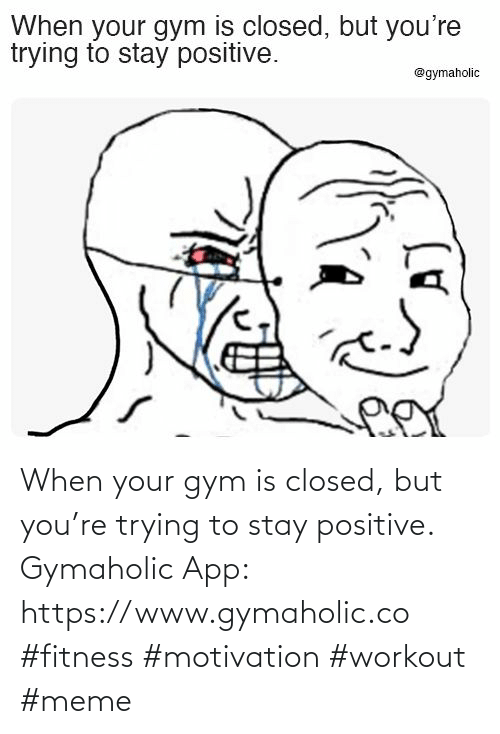 Gym: When your gym is closed, but you're trying to stay positive.  Gymaholic App: https://www.gymaholic.co  #fitness #motivation #workout #meme