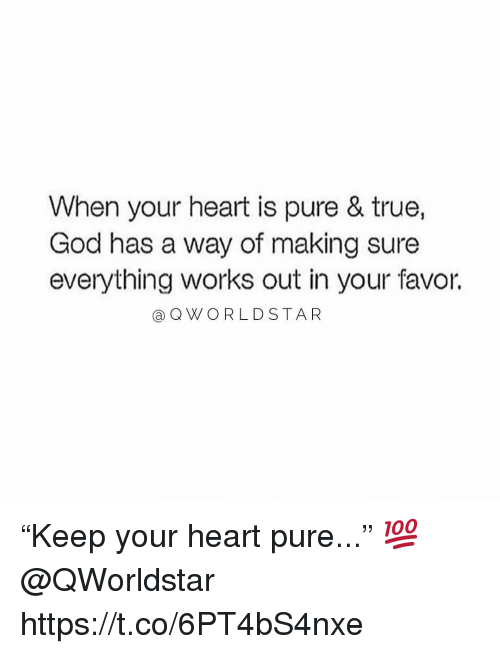 """God, True, and Heart: When your heart is pure & true,  God has a way of making sure  everything works out in your favor.  aQWORLDSTAR """"Keep your heart pure..."""" 💯 @QWorldstar https://t.co/6PT4bS4nxe"""