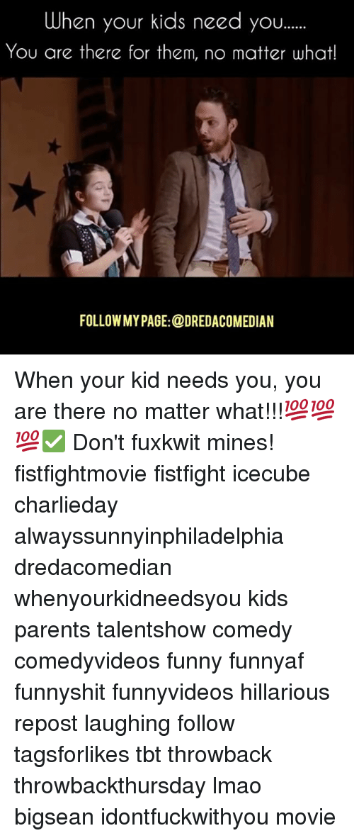 Bigsean: When your kids need you......  You are there for them, no matter what!  FOLLOWMY PAGE: @DREDACOMEDIAN When your kid needs you, you are there no matter what!!!💯💯💯✅ Don't fuxkwit mines! fistfightmovie fistfight icecube charlieday alwayssunnyinphiladelphia dredacomedian whenyourkidneedsyou kids parents talentshow comedy comedyvideos funny funnyaf funnyshit funnyvideos hillarious repost laughing follow tagsforlikes tbt throwback throwbackthursday lmao bigsean idontfuckwithyou movie