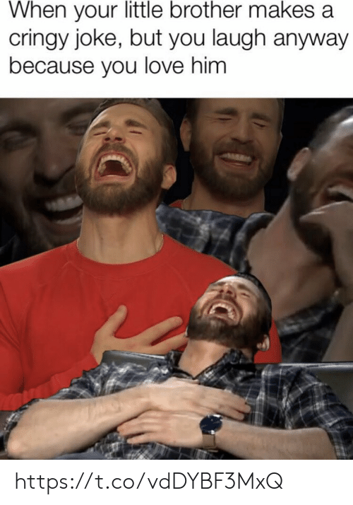 Cringy: When your little brother makes a  cringy joke, but you laugh anyway  because you love him https://t.co/vdDYBF3MxQ