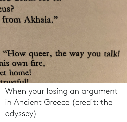 ancient greece: When your losing an argument in Ancient Greece (credit: the odyssey)