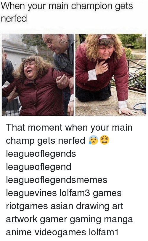 Nerfed: When your main champion gets  nerfed That moment when your main champ gets nerfed 😰😫 leagueoflegends leagueoflegend leagueoflegendsmemes leaguevines lolfam3 games riotgames asian drawing art artwork gamer gaming manga anime videogames lolfam1