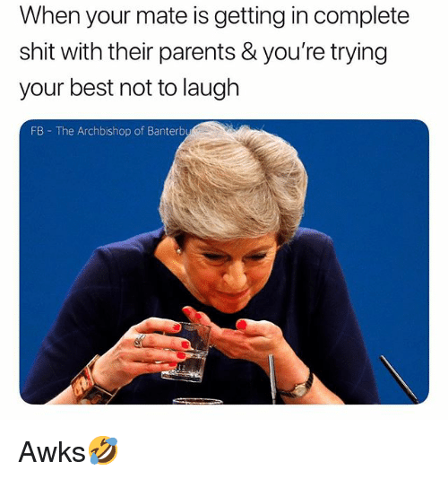 Parents, Shit, and Best: When your mate is getting in complete  shit with their parents & you're trying  your best not to lauglh  FB The Archbishop of Banterb Awks🤣