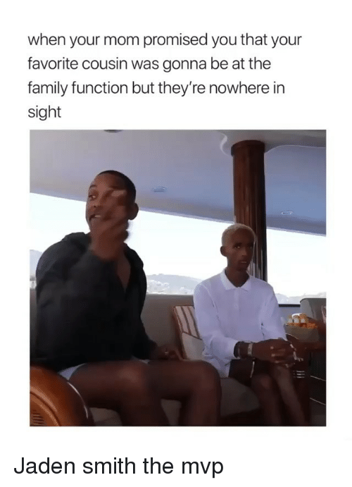 Family, Jaden Smith, and Jaden: when your mom promised you that your  favorite cousin was gonna be at the  family function but they're nowhere in  sight Jaden smith the mvp
