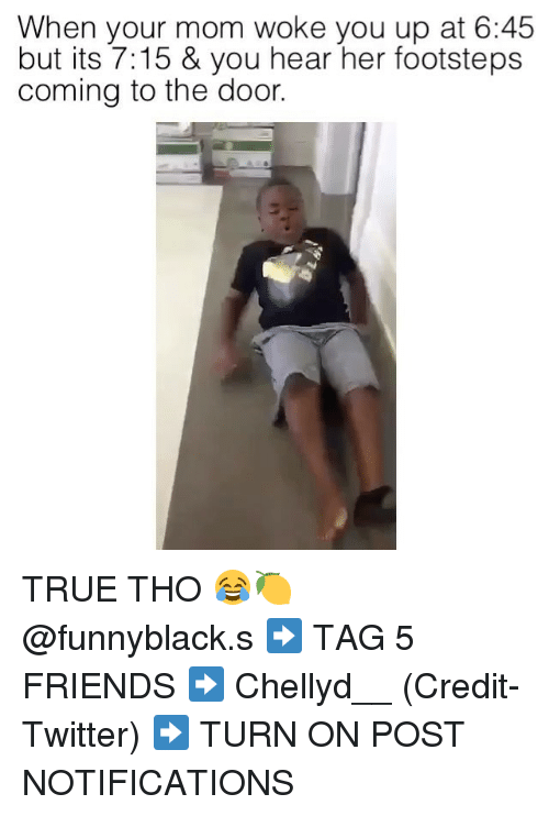 turn ons: When your mom woke you up at 6:45  but its 7:15 & you hear her footsteps  coming to the door. TRUE THO 😂🍋 @funnyblack.s ➡️ TAG 5 FRIENDS ➡️ Chellyd__ (Credit-Twitter) ➡️ TURN ON POST NOTIFICATIONS