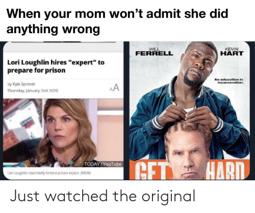 """An Education: When your mom won't admit she did  anything wrong  KEVIN  НART  WILL  FERRELL  Lori Loughlin hires """"expert"""" to  prepare for prison  An education in  incarceration.  by Kyle Spinner  AA  Thursday, January 2nd 2020  GET HARD  TODAY/YouTube  Lori Loughlin reportedly hired a prison expert. (MGN) Just watched the original"""