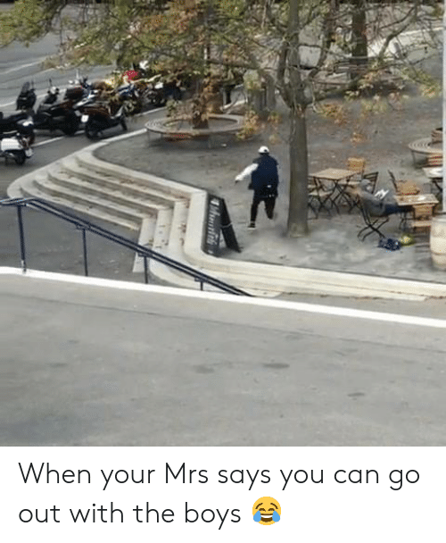 Memes, Boys, and 🤖: When your Mrs says you can go out with the boys 😂