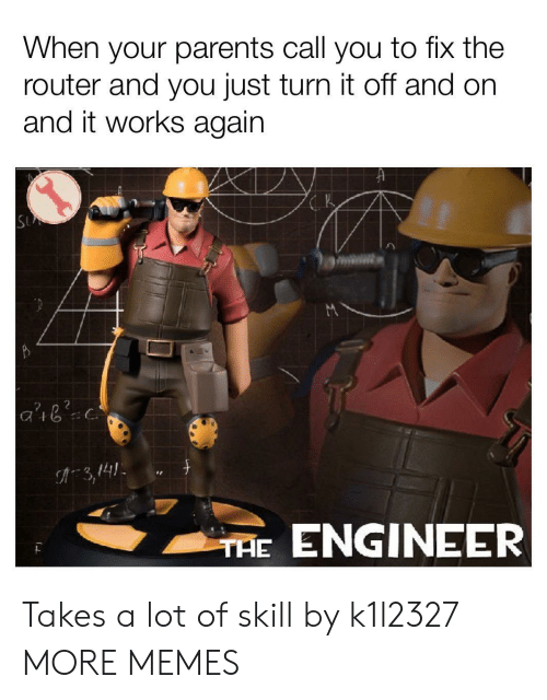 Dank, Memes, and Parents: When your parents call you to fix the  router and you just turn it off and on  and it works again  2 n 2  3,141  ENGINEER  THE Takes a lot of skill by k1l2327 MORE MEMES