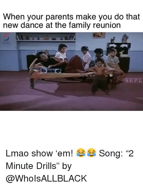 """Family, Funny, and Lmao: When your parents make you do that  new dance at the family reunion  SLPL  SEPL Lmao show 'em! 😂😂 Song: """"2 Minute Drills"""" by @WhoIsALLBLACK"""