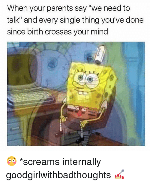 "Memes, Parents, and Mind: When your parents say ""we need to  talk"" and every single thing you've done  since birth crosses your mind 😳 *screams internally goodgirlwithbadthoughts 💅🏼"