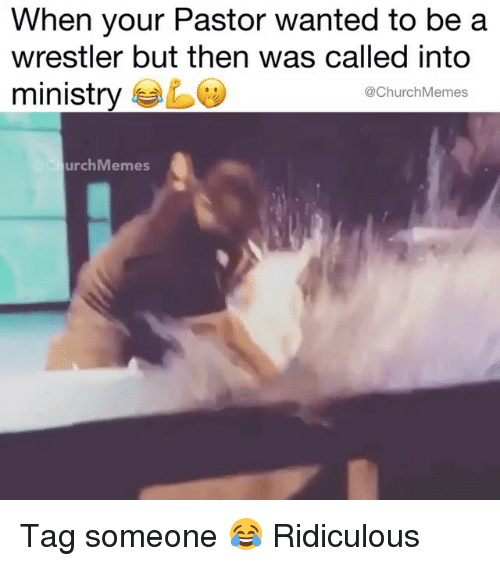Wrestler: When your Pastor wanted to be a  wrestler but then was called into  ministry  @ChurchMemes  urchMemes Tag someone 😂 Ridiculous