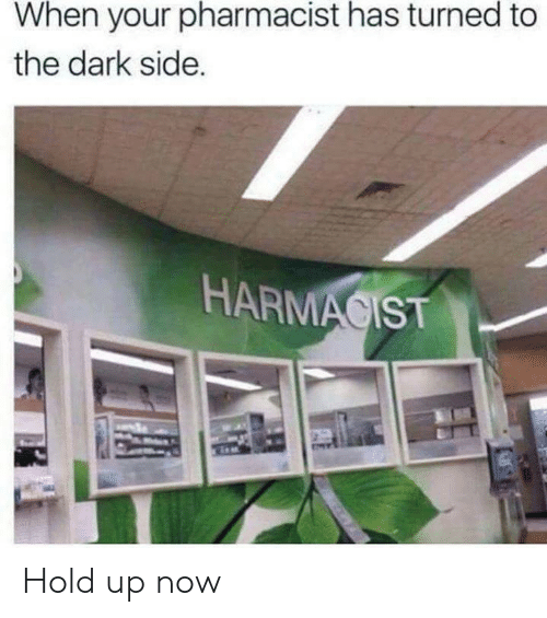 Dank, 🤖, and Dark: When your pharmacist has turned to  the dark side.  HARMACIST Hold up now