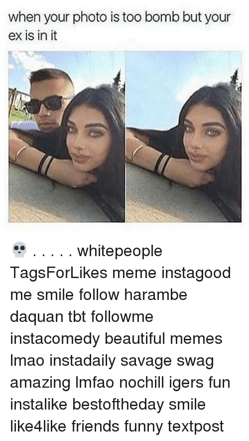 Harambism: when your photo is too bomb but your  ex is in it 💀 . . . . . whitepeople TagsForLikes meme instagood me smile follow harambe daquan tbt followme instacomedy beautiful memes lmao instadaily savage swag amazing lmfao nochill igers fun instalike bestoftheday smile like4like friends funny textpost