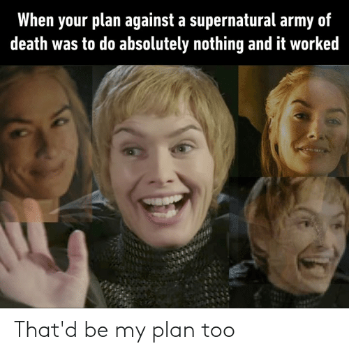 Dank, Army, and Death: When your plan against a supernatural army of  death was to do absolutely nothing and it worked That'd be my plan too