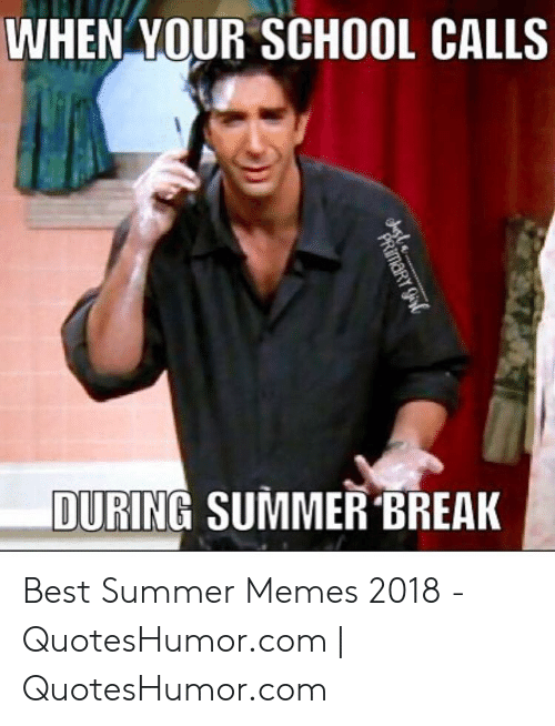 Quoteshumor: WHEN YOUR SCHOOL CALLS  DURING SUMMER BREAK Best Summer Memes 2018 - QuotesHumor.com | QuotesHumor.com