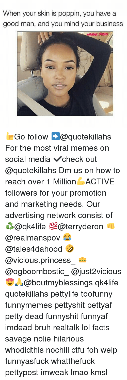 pixies: When your skin is poppin, you have a  good man, and you mind your business  MANic Pixies 👍Go follow ➡@quotekillahs For the most viral memes on social media ✔check out @quotekillahs Dm us on how to reach over 1 Million💪ACTIVE followers for your promotion and marketing needs. Our advertising network consist of ♻@qk4life 💯@terryderon 👊@realmanspov 😂@tales4dahood 🤣@vicious.princess_ 👑@ogboombostic_ @just2vicious😍🙏@boutmyblessings qk4life quotekillahs pettylife toofunny funnymemes pettyshit pettyaf petty dead funnyshit funnyaf imdead bruh realtalk lol facts savage nolie hilarious whodidthis nochill ctfu foh welp funnyasfuck whatthefuck pettypost imweak lmao kmsl