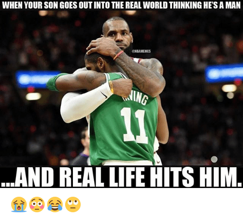 Life, Nba, and The Real: WHEN YOUR SON GOES OUT INTO THE REAL WORLD THINKING HE'S A MAN  NBAMEMES  ING  AND REAL LIFE HITS HIM 😭😳😂🙄