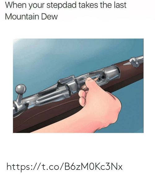 Mountain Dew, Dew, and  Mountain: When your stepdad takes the last  Mountain Dew https://t.co/B6zM0Kc3Nx