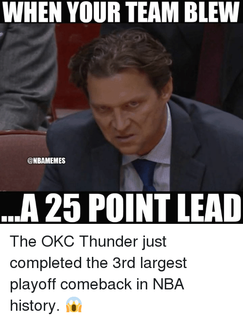 Nba, History, and Okc Thunder: WHEN YOUR TEAM BLEW  @NBAMEMES  A 25 POINT LEAD The OKC Thunder just completed the 3rd largest playoff comeback in NBA history. 😱