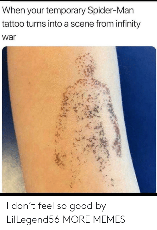 Infinity War: When your temporary Spider-Man  tattoo turns into a scene from infinity  war I don't feel so good by LilLegend56 MORE MEMES