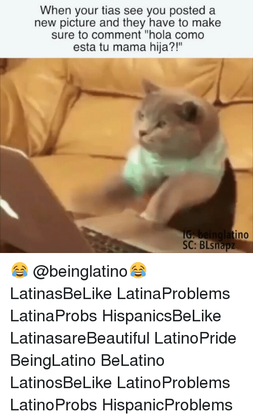 "Memes, 🤖, and Mama: When your tias see you posted a  new picture and they have to make  sure to comment ""hola como  esta tu mama hija?!""  tino  SC: BLsnapz 😂 @beinglatino😂 LatinasBeLike LatinaProblems LatinaProbs HispanicsBeLike LatinasareBeautiful LatinoPride BeingLatino BeLatino LatinosBeLike LatinoProblems LatinoProbs HispanicProblems"