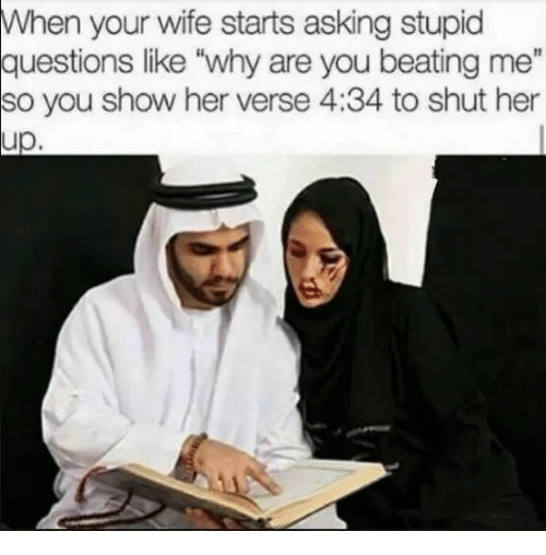"Ions: When  your wife starts asking stupid  ions like ""why are you  2  so  you show her verse 4:34 to shut her  up."